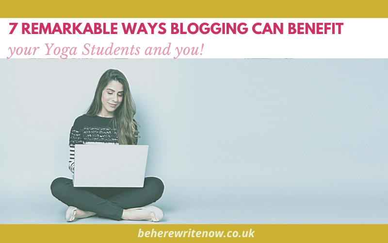 7 Remarkable Ways Blogging Can Benefits your Yoga Students and you