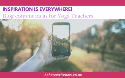 Inspiration is Everywhere! Blog content ideas for Yoga Teachers